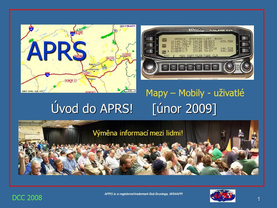 APRS Úvod do APRS! [únor 2009] Mapy – Mobily - uživatlé